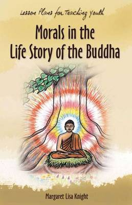 Morals in the Life Story of the Buddha: Stories and Activities for Youth (Paperback)