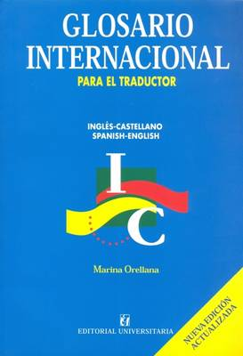 English-Spanish and Spanish-English International Glossary for the Translator: Glossary of Selected Terms Used in International Organizations (Paperback)