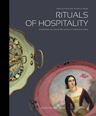 Rituals of Hospitality: Ornamented Trays of the 19th Century in Greece and Turkey (Hardback)