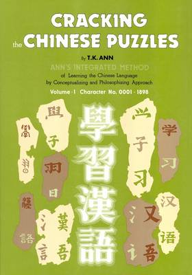 Cracking the Chinese Puzzles: Character No's 0001-1898 v. 1 (Hardback)