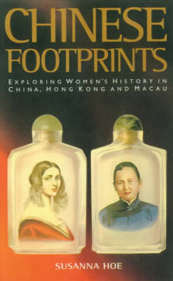 Chinese Footprints: Exploring Women's History in China, Hong Kong and Macau (Paperback)