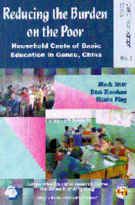 Reducing the Burden on the Poor: Household Costs of Basic Education in Gansu, China - CERC Monograph S. (Paperback)