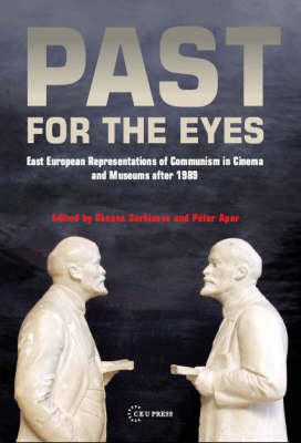 Past for the Eyes: East European Representations of Communism in Cinema and Museums After 1989 (Hardback)