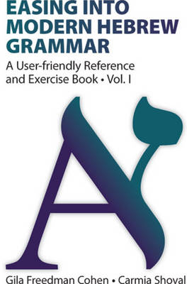 Easing into Modern Hebrew Grammar: A User-Friendly Reference & Exercise Book (Paperback)