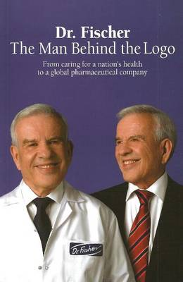 Dr. Fischer: The Man Behind the Logo (Paperback)
