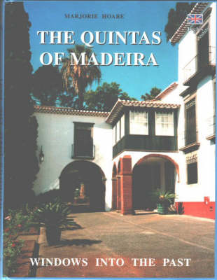 The Quintas of Madeira: Windows into the Past - in Search of Madeira's Vanishing Quintas (Hardback)