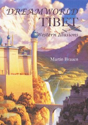 Dreamworld Tibet: Western Illusions (Hardback)