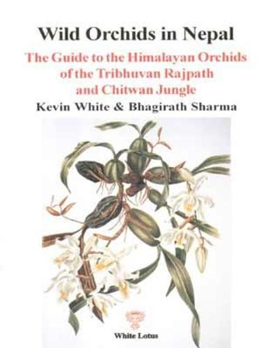 Wild Orchids of Nepal: Guide to the Himalayan Orchids of Rajpath and Chitwan Jungle (Paperback)