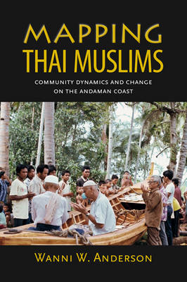 Mapping Thai Muslims: Community Dynamics and Change on the Andaman Coast (Paperback)