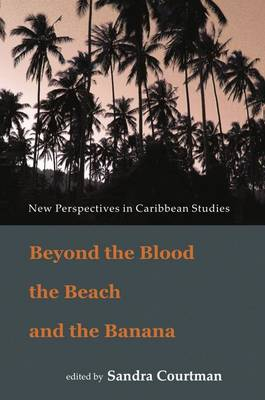 Beyond the Blood, the Beach and the Banana: New Perspectives in Caribbean Studies (Paperback)