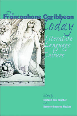 The Francophone Caribbean Today: Literature, Language, Culture (Paperback)