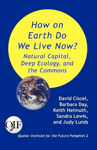 How on Earth Do We Live Now? Natural Capital, Deep Ecology and the Commons (Paperback)