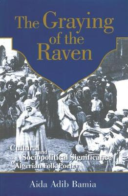 The Graying of the Raven: Cultural and Sociopolitical Significance of Algerian Folk Poetry (Hardback)