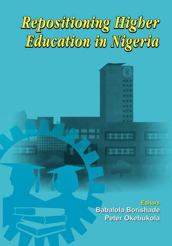 Repositioning Higher Education in Nigeria: Proceedings of the Summit on Higher Education in Nigeria (Paperback)