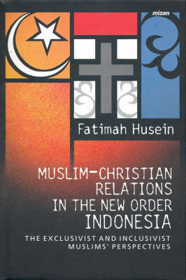 Muslim-Christian Relations in the New Order Indone: The Exclusivist and Inclusivist Muslims' Perspective (Hardback)