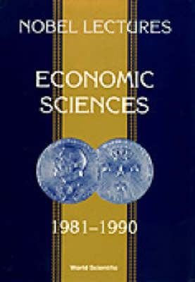 Nobel Lectures in Economic Sciences 1981-1990: The Sveriges Riksbank (Bank of Sweden) Prize in Economic Sciences in Memory of Alfred Nobel Volume 2 (Paperback)