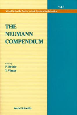 The Neumann Compendium - World Scientific Series in 20th Century Mathematics v. 1 (Hardback)