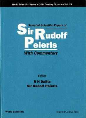 Selected Scientific Papers of Sir Rudolf Peierls, with Commentary by the Author: With Commentary - World Scientific Series in 20th Century Physics v. 19 (Hardback)