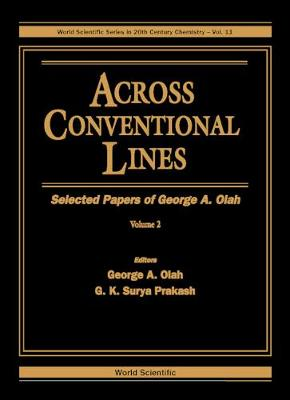 Across Conventional Lines: Selected Papers of George A.Olah - World Scientific Series in 20th-Century Chemistry v. 11 (Hardback)