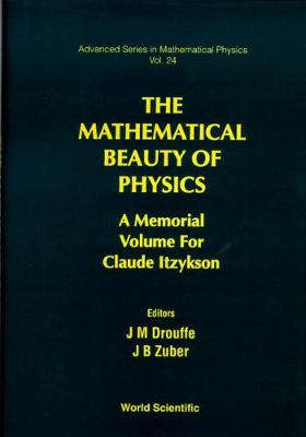 The Mathematical Beauty of Physics: Memorial Volume of Claude Itzykson, Serve De Physique Theorique, Cea-Sarclay, France, 5 -7 June, 1996 - Advanced Series in Mathematical Physics Vol 24 (Hardback)