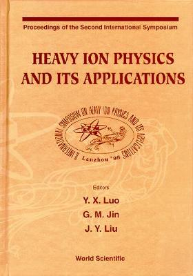 Heavy Ion Physics and Its Applications: Proceedings of the Second Symposium (Hardback)