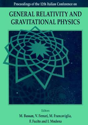 General Relativity and Gravitational Physics: Proceedings of the 12th Italian Conference, Rome, Italy, 23-27 September 1996 (Hardback)