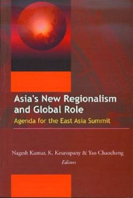 Asia's New Regionalism and Global Role: Agenda for the East Asia Summit (Hardback)