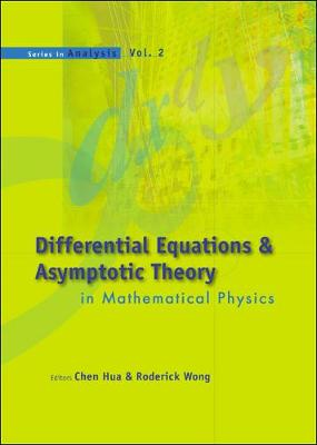 Differential Equations & Asymptotic Theory in Mathematical Physics: Wuhan University, Hubei, China, 20-29 October 2003 - Series in Analysis No. 2 (Hardback)