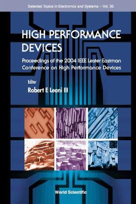 High Performance Devices: Proceedings of the Lester Eastman Conference, Rensselaer Polytechnic Institute, 4-6 August 2004 - Selected Topics in Electronics & Systems S. v. 35 (Hardback)