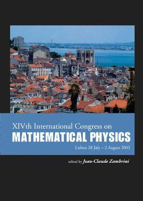 XIVth International Congress on Mathematical Physics: Lisbon, Portugal 28 July - 2 August 2003 (Hardback)