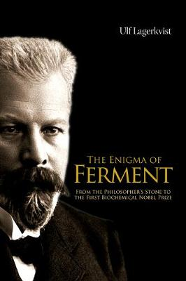 The Enigma of Ferment: From the Philosopher's Stone to the First Biochemical Nobel Prize (Paperback)