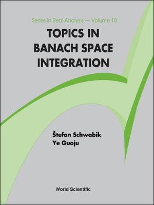 Topics in Banach Space Integration - Series in Real Analysis 10 (Hardback)