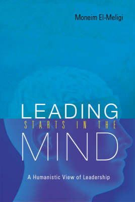 Leading Starts in the Mind: A Humanistic View of Leadership (Paperback)