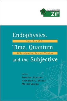 Endophysics, Time, Quantum and the Subjective: Proceedings of the ZiF Interdisciplinary Research Workshop Bielefeld, Germany 17-22 January 2005 (Hardback)
