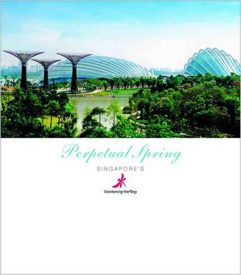 Perpetual Spring: Singapore's Gardens by the Bay (Paperback)