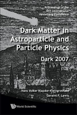 Dark Matter in Astroparticle and Particle Physics: Proceedings of the 6th International Heidelberg Conference (Hardback)