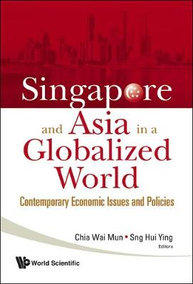 Singapore and Asia in a Globalized World: Contemporary Economic Issues and Policies (Hardback)