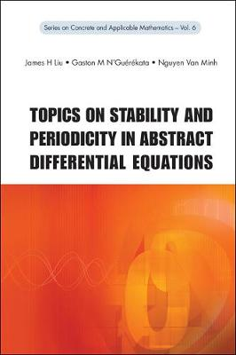 Topics on Stability and Periodicity in Abstract Differential Equations - Series on Concrete & Applicable Mathematics v. 6 (Hardback)