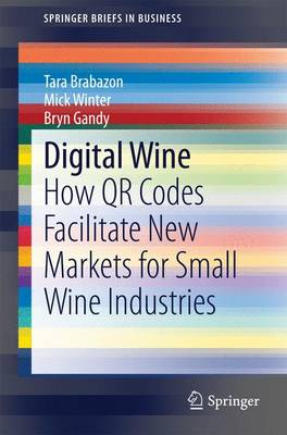 Digital Wine: How QR Codes Facilitate New Markets for Small Wine Industries - SpringerBriefs in Business (Paperback)