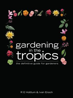 Gardening in the Tropics: The Definitive Guide for Gardeners (Hardback)