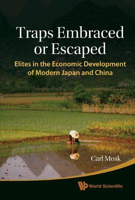 Traps Embraced or Escaped: Elites in the Economic Development of Modern Japan and China (Hardback)