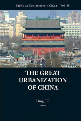 The Great Urbanization of China - Series on Contemporary China 30 (Hardback)