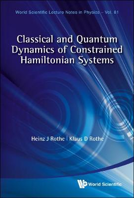 Classical and Quantum Dynamics of Constrained Hamiltonian Systems - World Scientific Lecture Notes in Physics v. 81 (Hardback)