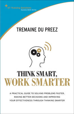 Think Smart, Work Smart: A Practical Guide to Solving Problems Faster (Paperback)