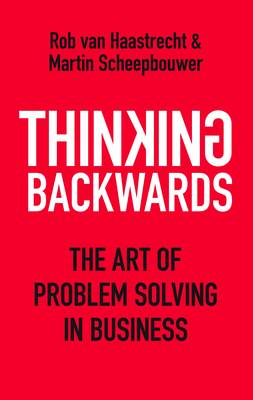Thinking Backwards: The Art of Problem Solving in Business (Hardback)