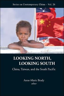Looking North, Looking South: China, Taiwan, and the South Pacific - Series on Contemporary China 26 (Hardback)