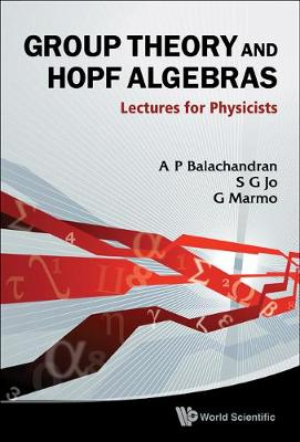 Group Theory and Hopf Algebras: Lectures for Physicists (Hardback)
