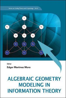 Algebraic Geometry Modeling in Information Theory - Series on Coding Theory and Cryptology 8 (Hardback)