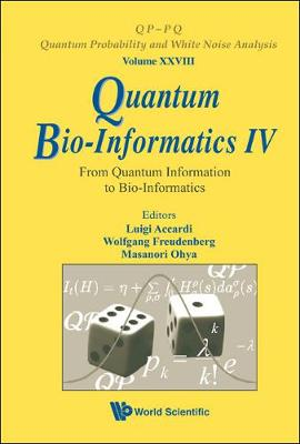 Quantum Bio-Informatics: v. 4: From Quantum Information to Bio-Informatics - QP-PQ: Quantum Probability & White Noise Analysis Series 28 (Hardback)