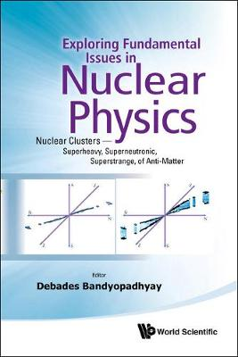 Exploring Fundamental Issues in Nuclear Physics: Nuclear Clusters - Superheavy, Superneutronic, Superstrange, of Anti-Matter - Proceedings of the Symposium on Advances in Nuclear Physics in Our Time (Hardback)